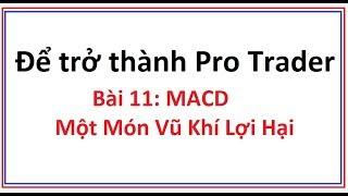 Để trở thành Pro Trader Bài 11: Chỉ số MACD là gì? Hướng dẫn sử dụng công cụ chỉ báo MACD chi tiết