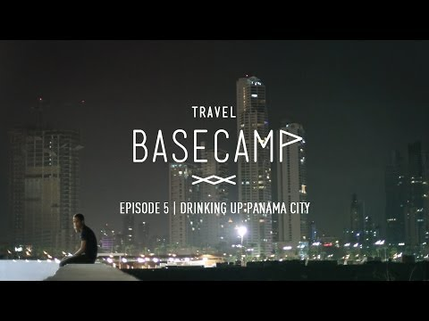 Drinking Up Panama City- Travel Basecamp - Panama - Ep 5/6