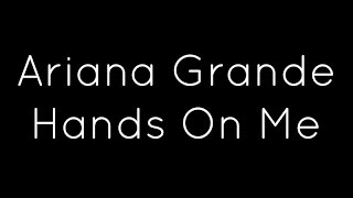 Ariana Grande ft. A$AP Ferg - Hands On Me Lyrics Mp3