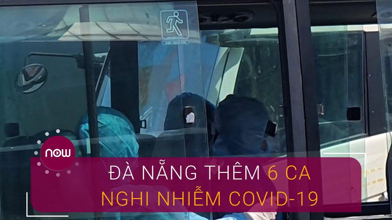 Đà Nẵng: Thêm 6 ca nghi nhiễm Covid-19 | VTC Now