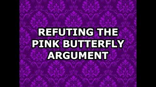 Refuting the Pink Butterfly Argument