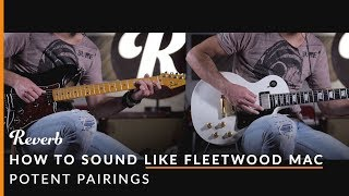 How To Sound Like Fleetwood Mac Using Guitars and Effects | Reverb Potent Pairings