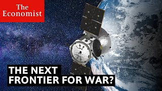 Space: the next frontier for war? | The Economist