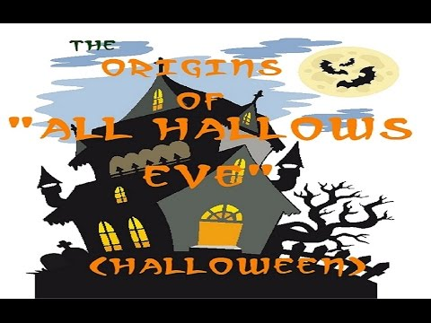 THE ORIGINS OF ALL HALLOWS EVE  (Halloween)