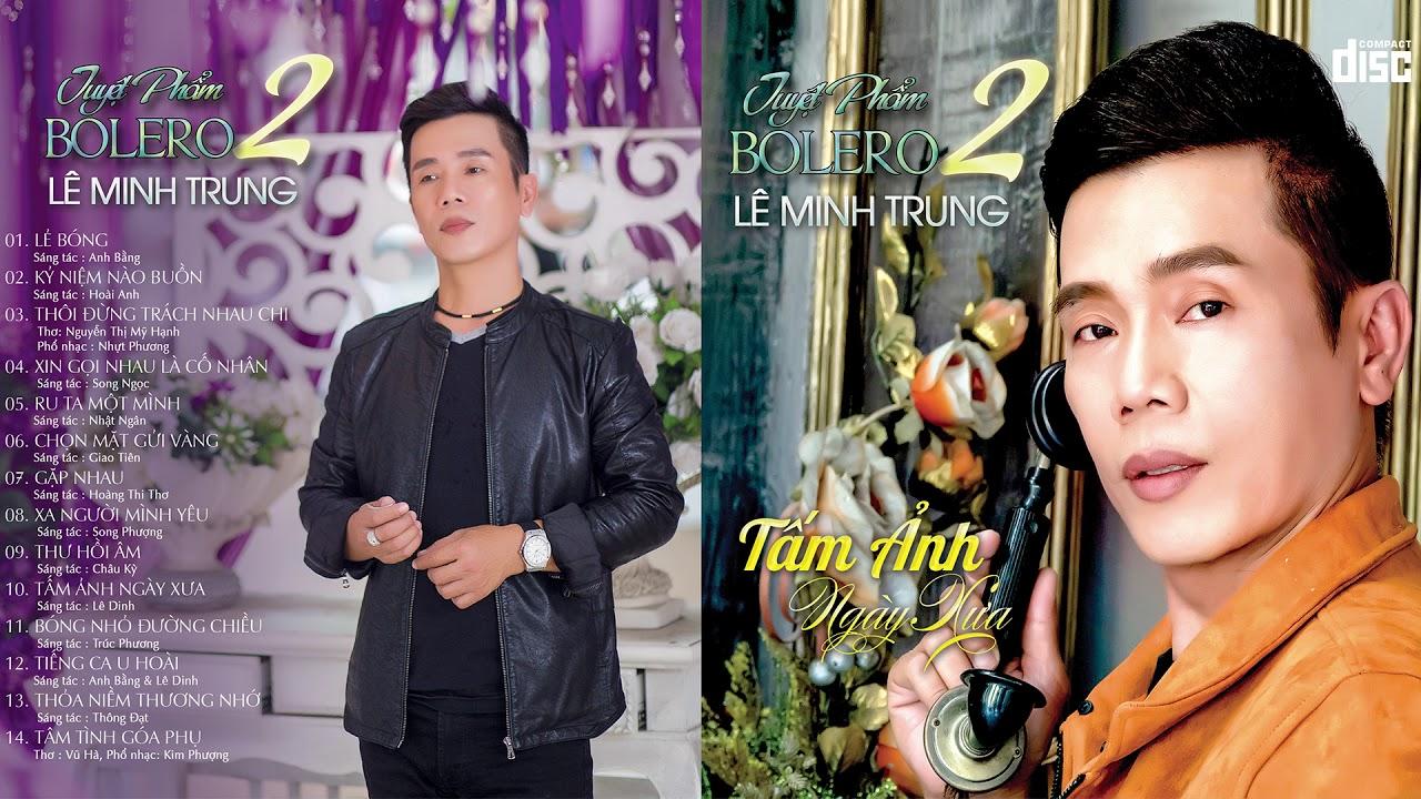 Tuyệt Phẩm Bolero Lê Minh Trung – Tấm Ảnh Ngày Xưa – Album Nhạc Vàng Bolero Hay Nhất 2020