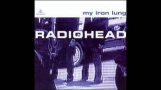 Radiohead - Iron Lung (Complete EP)