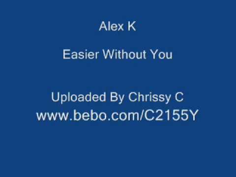 Alex K - Easier Without You - Uploaded By ChrissyC mp3