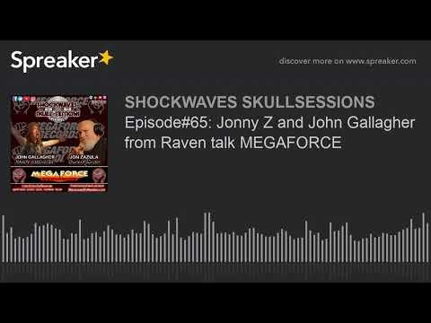Episode#65: Jonny Z and John Gallagher from Raven talk MEGAFORCE