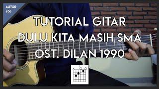 Tutorial Gitar ( DULU KITA MASIH SMA - OST. DILAN 1990 ) Untuk Pemula Mudah Dicerna dan Dipahami