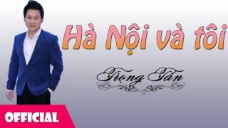 Hà Nội Và Tôi - Trọng Tấn [Official Audio]