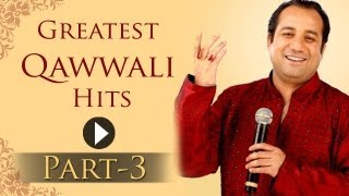 Greatest Qawwali Hits Songs - Part 3 - Rahat Fateh Ali Khan - Sabri Brothers