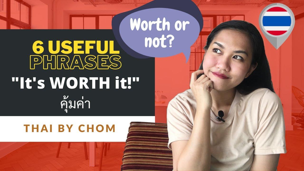 "6 Useful Ways to Say ""It's worth it"" in Thai language  ""คุ้มค่า"""