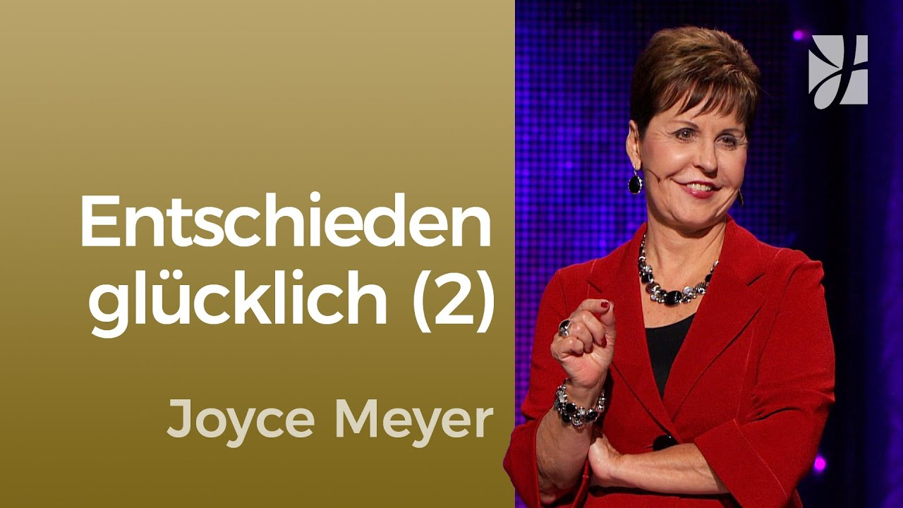 Glück ist eine Frage der Einstellung (2) – Joyce Meyer – Gedanken und Worte lenken