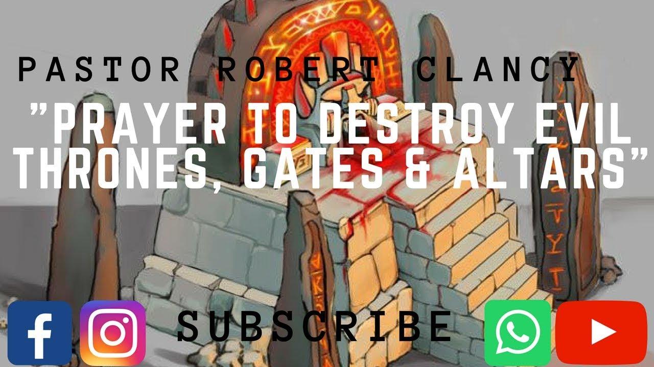PRAYER TO DESTROY EVIL THRONES, GATES & ALTARS