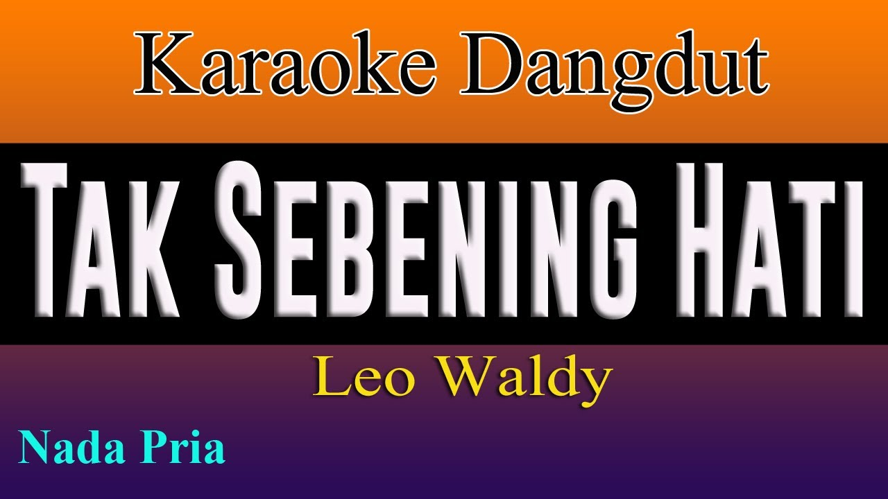 TAK SEBENING HATI - KARAOKE DANGDUT LAWAS - LEO WALDY