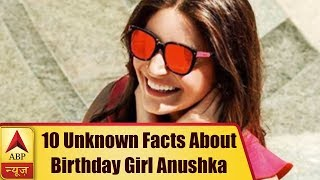 10 Unknown Facts About Birthday Girl Anushka Sharma | ABP News