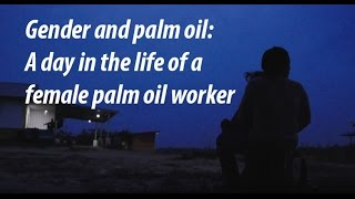 Gender and palm oil: A day in the life of a female palm oil worker
