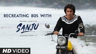 Sanju | Back to the 80s | Ranbir Kapoor | Rajkumar Hirani | Sonam kapoor