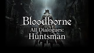 Bloodborne All Dialogues: Huntsman (Multi-language)
