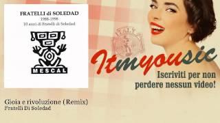 Fratelli Di Soledad - Gioia e rivoluzione - Remix - ITmYOUsic