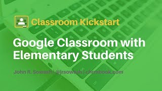 Getting Started with Google Classroom (special edition for Elementary Teachers)