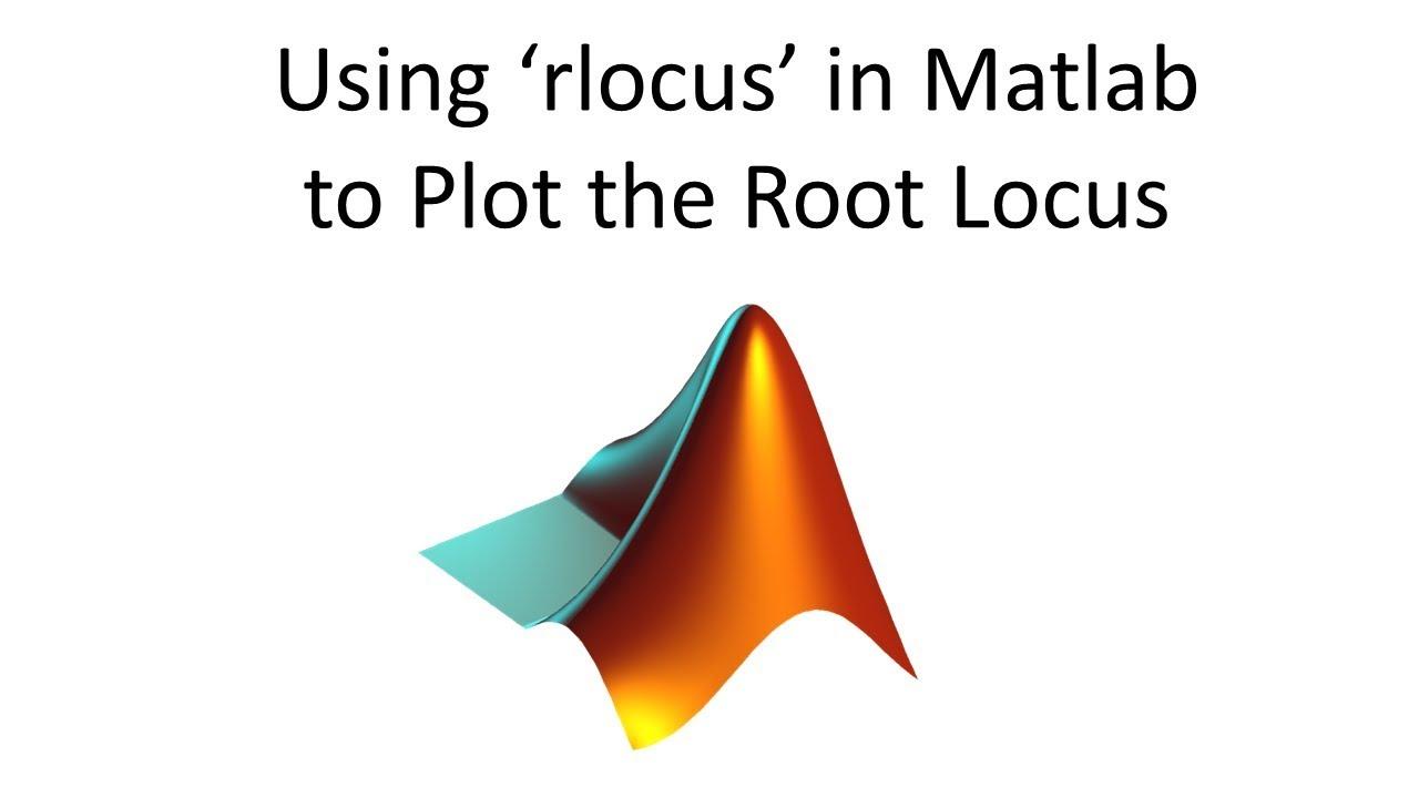 Using 'rlocus' in Matlab to Plot the Root Locus