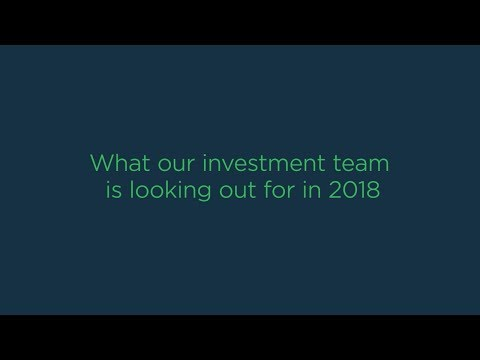 What our investment team is looking out for in 2018