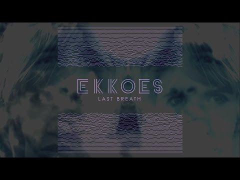 EKKOES - Last Breath