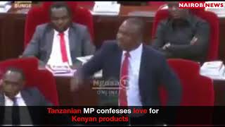 Tanzanian MP confesses love for Kenyan products