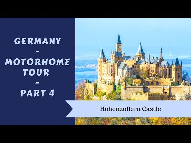 Germany Motorhome Tour 2018 Part 4 - Hohenzollern Castle - Wandering Bird Adventures