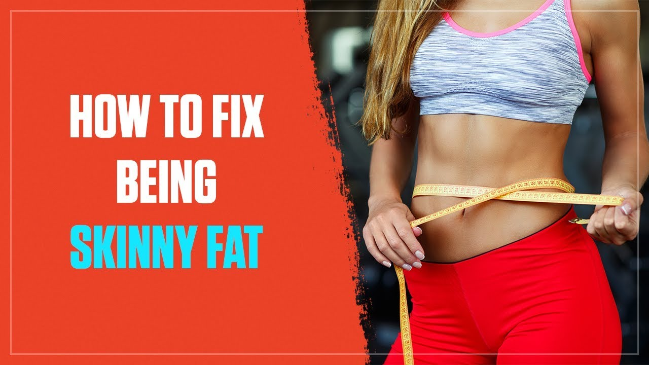 Why People Are Skinny Fat And How To Fix It
