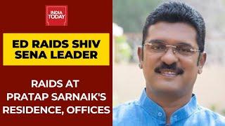 Enforcement Directorate Raids At Residence, Offices Of Shiv Sena MLA Pratap Sarnaik