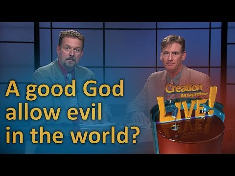 How can a good God allow evil in the world? (Creation Magazine LIVE! 6-22)