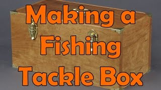 Making A Fishing Tackle Box: Andrew Pitts ~ Furnituremaker