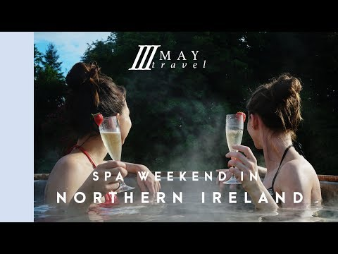 HOT TUB CHAT: SPA WEEKEND IN NORTHERN IRELAND | Travel Guide