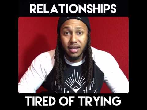 Relationships: Tired Of Trying