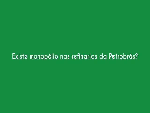Existe monopólio das refinarias da Petrobrás?
