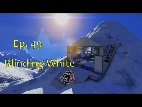 Space Engineers: Blinding White Ep 49