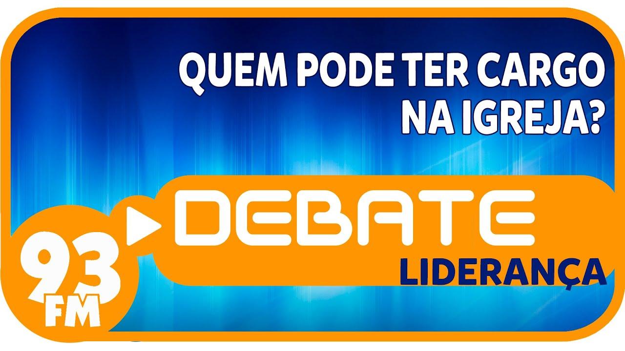 Liderança - Quem pode ter cargo na igreja? - Debate 93 - 06/07/2015