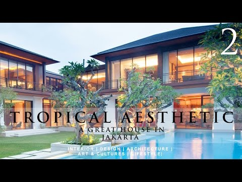 Tropical Aesthetic -  A Great  House In Jakarta By Thomas Elliott