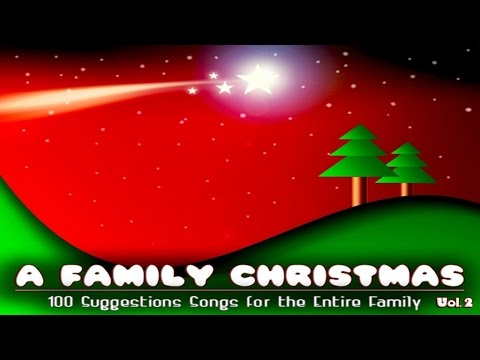 A Family Christmas - 50 Suggestions Songs For The Entire Family 2 - Best Christmas Music Ever