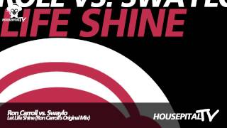 Ron Carroll vs Swaylo - Let Life Shine (Ron Carroll