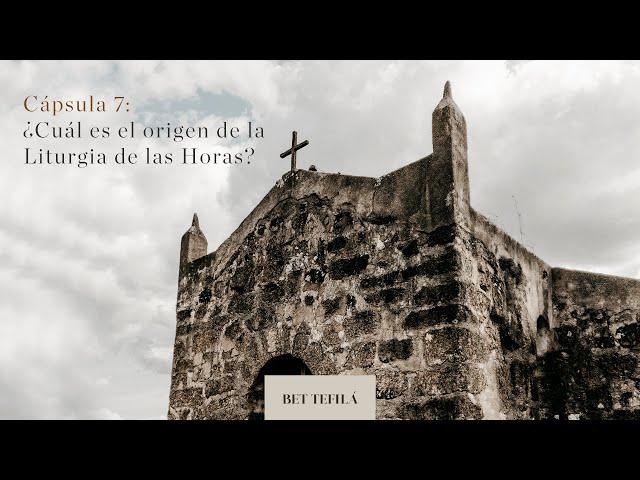 Cápsula 7: ¿Cuál es el origen de la liturgia de las horas?