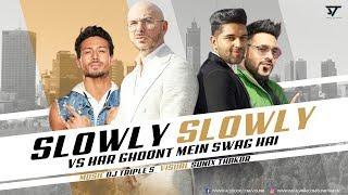 Slowly Slowly Vs Har Ghoont Mein Swag MASHUP | DJ TRIPLE S | SUNIX THAKOR | GURU | BADSHAH | PITBULL