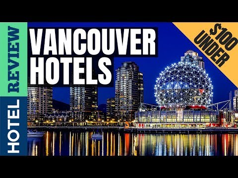 ✅Vancouver Hotels: Best Hotels In Vancouver (2019)[Under $100]