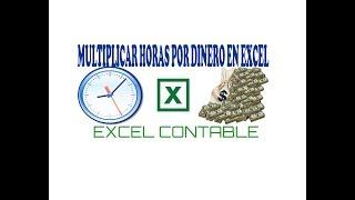 ♦♦♦ MULTIPLICAR HORAS POR DINERO EN EXCEL/ EXCEL CONTABLE♦♦♦