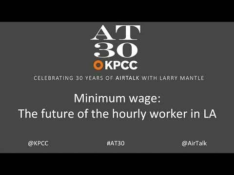 Minimum wage: The future of the hourly worker in LA (#AT30)