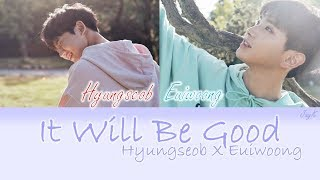 Video Hyungseob x Euiwoong - It Will Be Good [HAN/ROM/ENG] (Color Coded Lyrics) download MP3, 3GP, MP4, WEBM, AVI, FLV Agustus 2018