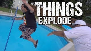 THINGS EXPLODE!!