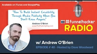 Andrew O'Brien, How To Build Instant Credibility Through Media Publicity When You Don't Kn